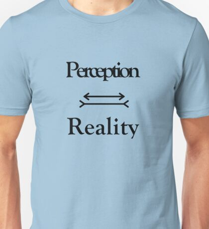 Perception equals reality Unisex T-Shirt
