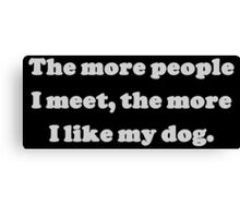 The More People I Meet Canvas Print