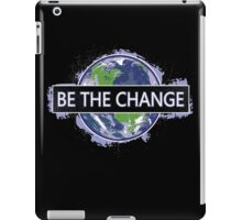 Be The Change ! iPad Case/Skin