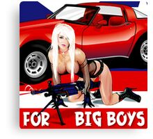 For BIG Boys Canvas Print