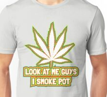 Look at me guys! I smoke pot! Unisex T-Shirt