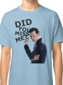 Did you miss me? Classic T-Shirt