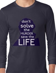 Don't Solve The Murder, Save The Life Long Sleeve T-Shirt