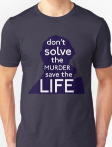 Don't Solve The Murder, Save The Life Unisex T-Shirt