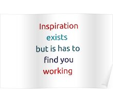 Inspiration exists but it has to find you working Poster