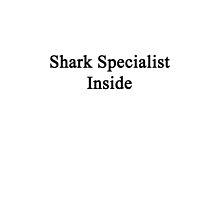 Shark Specialist Inside  by supernova23