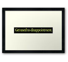 Princess Bride - Get used to disappointment Framed Print