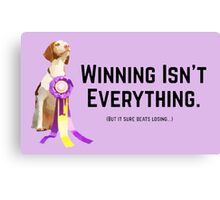 Winning Isn't Everything - But It Sure Beats Losing... Canvas Print