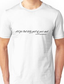 Art for that dirty part of your Soul Unisex T-Shirt