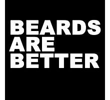 Beards Are Better Photographic Print