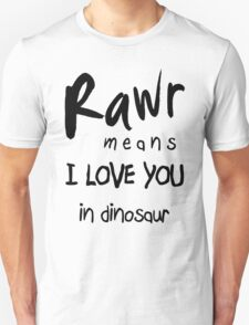 """RAWR - means """"I LOVE YOU"""" in dinosaur T-Shirt"""