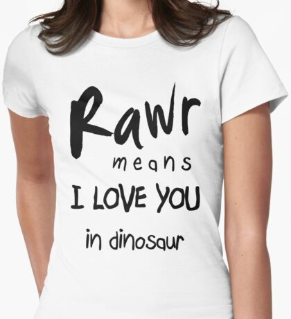 "RAWR - means ""I LOVE YOU"" in dinosaur Womens Fitted T-Shirt"