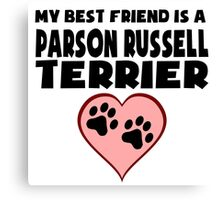 My Best Friend Is A Parson Russell Terrier Canvas Print