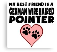 My Best Friend Is A German Wirehaired Pointer Canvas Print