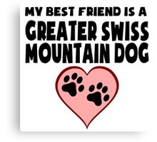 My Best Friend Is A Greater Swiss Mountain Dog Canvas Print