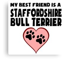My Best Friend Is A Staffordshire Bull Terrier Canvas Print