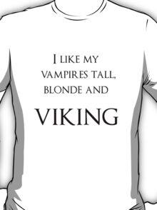 I like my vampires tall, blond and Viking T-Shirt