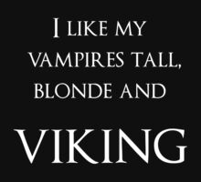 I like my vampires tall, blond and Viking (white text) T-Shirt