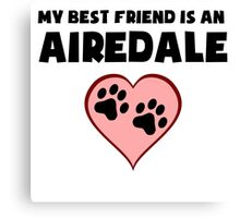 My Best Friend Is An Airedale Canvas Print