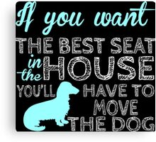 If You Want The Best Seat In The House Have To Move The Dog Canvas Print
