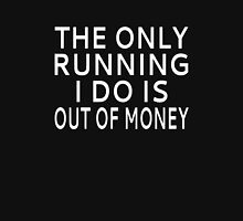 The Only Running I Do Is Out Of Money Unisex T-Shirt