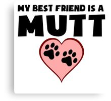 My Best Friend Is A Mutt Canvas Print