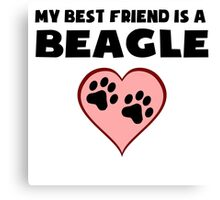 My Best Friend Is A Beagle Canvas Print