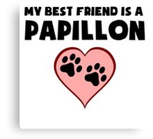 My Best Friend Is A Papillon Canvas Print