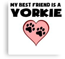 My Best Friend Is A Yorkie Canvas Print
