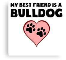 My Best Friend Is A Bulldog Canvas Print