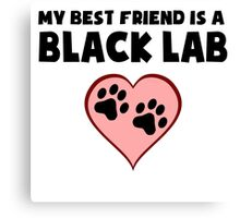 My Best Friend Is A Black Lab Canvas Print