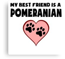 My Best Friend Is A Pomeranian Canvas Print