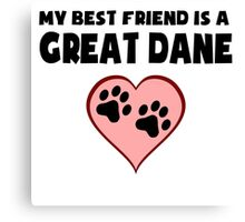 My Best Friend Is A Great Dane Canvas Print