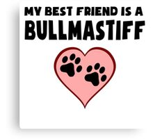 My Best Friend Is A Bullmastiff Canvas Print