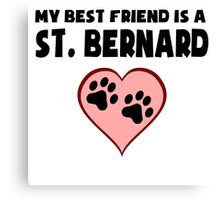 My Best Friend Is A St. Bernard Canvas Print