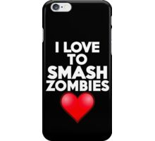 I love to smash zombies iPhone Case/Skin