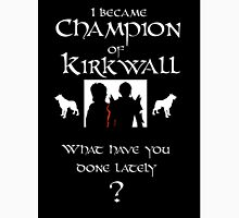 I became Champion of Kirkwall. What have you done lately? Unisex T-Shirt