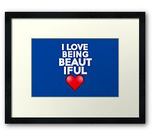 I love being beautiful Framed Print