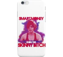 Smart Money Is On The Skinny Bitch iPhone Case/Skin