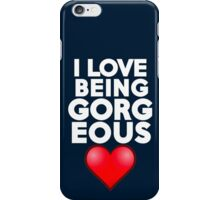 I love being gorgeous iPhone Case/Skin