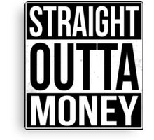 Straight Outta Money Canvas Print