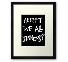 Aren't we all sinners? (No Crown) Framed Print
