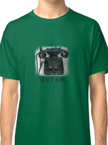 Text Me Telephone Classic T-Shirt