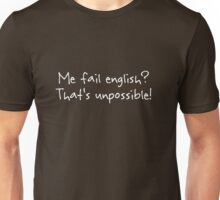 Me fail english? That's unpossible! Unisex T-Shirt