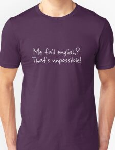 Me fail english? That's unpossible! Unisex T-Shirt