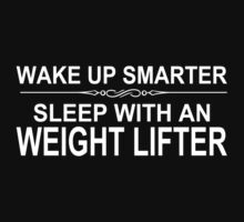 Wake Up Smarter Sleep With An Weight Lifter - Tshirts & Accessories by tshirts2015
