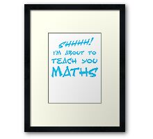 SHHH! I'm about to teach you Maths! Framed Print