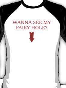 Wanna see my fairy hole? T-Shirt