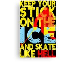 Keep Your Hockey Stick on the Ice Canvas Print