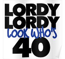 Lordy Lordy look whos' 40 years old 40th birthday Poster